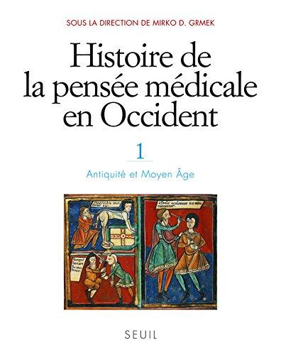 Histoire de la pense mdicale en Occident, t.1. Antiquit et Moyen ge (1)