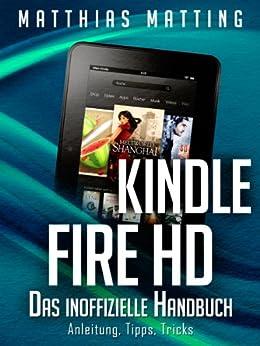Kindle Fire und Fire HD - das inoffizielle Handbuch. Anleitung, Tipps, Tricks von [Matting, Matthias]
