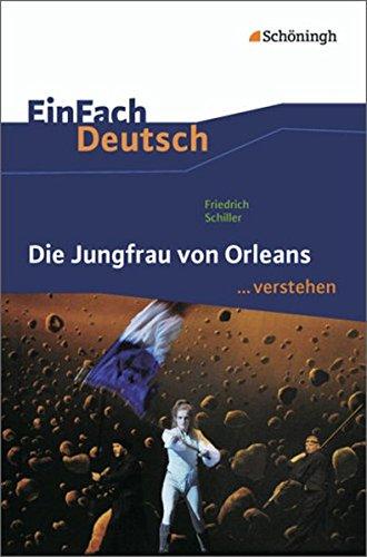 EinFach Deutsch ...verstehen. Interpretationshilfen: EinFach Deutsch ...verstehen: Friedrich Schiller: Die Jungfrau von Orleans