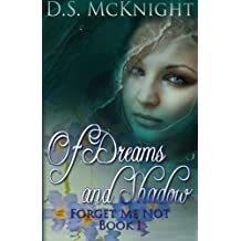 Of Dreams and Shadow: Forget Me Not Book One by DS McKnight (2013-09-23)