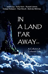 In a Land Far Away...: A Collection of Enchanted Tales