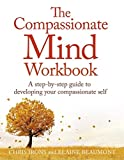 The Compassionate Mind Workbook: A step-by-step guide to developing your compassionat...