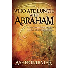 Who Ate Lunch With Abraham?: A Study of the Appearances of God in the Form of a Man in the Hebrew Scriptures