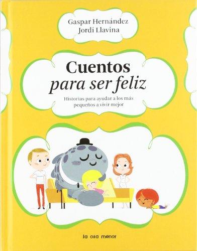 Cuentos para ser feliz: Historias para ayudar a los más pequeños a vivir mejor (Luna de papel) por Gaspar Hernández