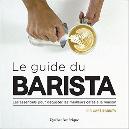 Le guide du barista : Les essentiels pour déguster les meilleurs cafés à la maison par Alexandre Sereno