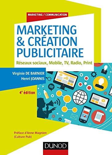Marketing & création publicitaire - 4e éd. : Réseaux sociaux, Mobile, TV, Radio, Print (Marketing/Communication)