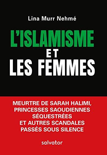 L'islamisme et les femmes. Meurtre de Sarah Halimi, princesses saoudiennes squestres et autres scandales passs sous silence