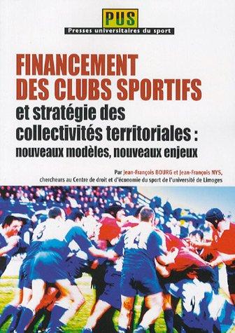Financement des clubs sportifs et stratégie des collectivités territoriales : nouveaux modèles, nouveaux enjeux par Jean-François Nys