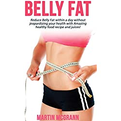 Belly Fat: Reduce Belly Fat within a day without jeopardizing your health with Amazing healthy food recipe and juices!