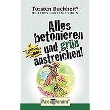 Alles betonieren und grün anstreichen: Heiteres Gartenlexikon (Nimm's mit! Humor!)
