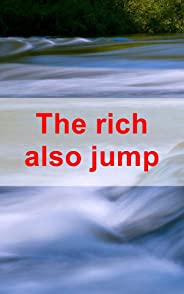 The rich also jump