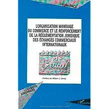 L'Organisation Mondiale du Commerce et le renforcement de la réglementation juridique des échanges