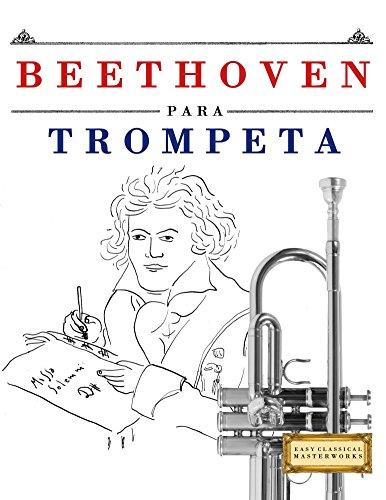 Beethoven para Trompeta: 10 Piezas Fáciles para Trompeta Libro para Principiantes por E. C. Masterworks