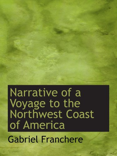 Narrative of a Voyage to the Northwest Coast of America: in the years 1811 1812 1813 and 1814 or the Fir