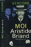 L'apogee de la republique ou moi, aristide briand / 1862-1932 / essai d'autoportrait