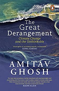 The Great Derangement: Climate Change and the Unthinkable by [Ghosh, Amitav]
