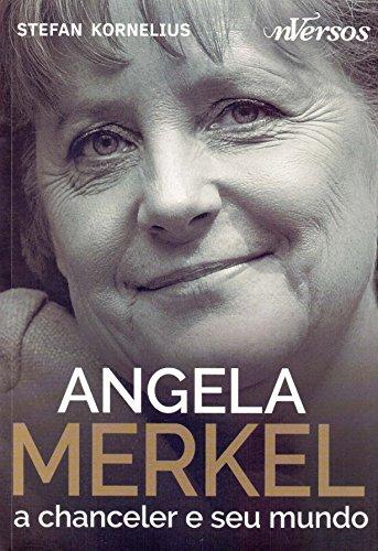 Angela Merkel. A Chanceler e Seu Mundo (Em Portuguese do Brasil)