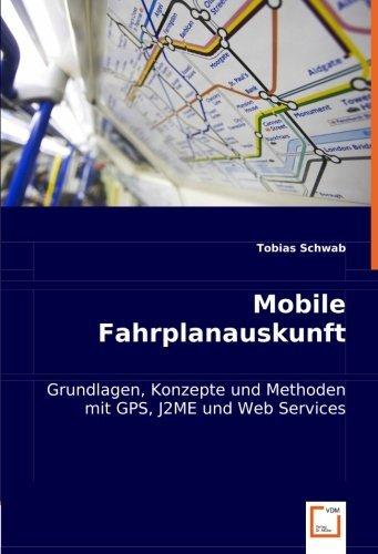 Mobile Fahrplanauskunft: Grundlagen, Konzepte und Methoden mit GPS, J2ME und Web Services by Tobias Schwab (2008-03-31)