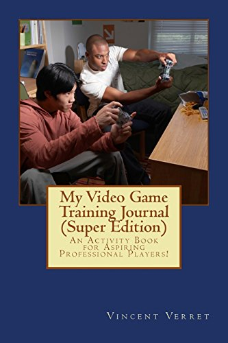 My Video Game Training Journal (Super Edition): An Activity Book for Aspiring Professional Players! (E-sport Guides) por Dr. Vincent Verret