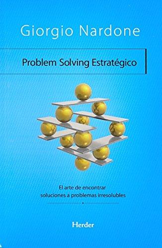 Problem Solving Estratégico: El arte de encontrar soluciones a problemas irresolubles