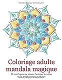 Coloriage adulte mandala magique - 50 motifs pour se relaxer, favoriser les rêves ou la méditation pour adultes: Anti-stress, concentration, ... - Mandala adulte pour colorier sur fond blanc