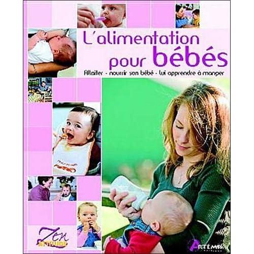 L'alimentation pour les bébés : Allaiter, nourrir son bébé, lui apprendre à manger