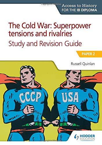 Access to History for the IB Diploma: The Cold War: Superpower tensions and rivalries (20th century) Study and Revision Guide: Paper 2 (Access to History/Ib Diploma)