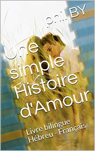 Couverture du livre Une simple Histoire d'Amour: Livre bilingue Hébreu - Français