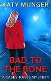 Bad To The Bone (Casey Jones Mystery Series Book 4)