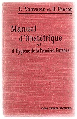 Manuel d'obstétrique et d'hygiène de la première enfance, par J. Vanverts,... H. Paucot