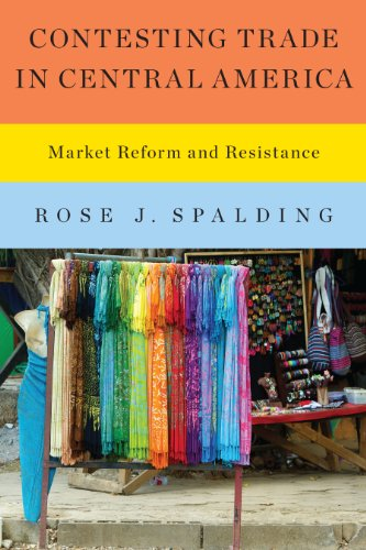 Contesting Trade In Central America Market Reform And Resistance