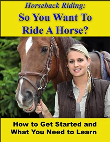 Horseback Riding: So You Want To Ride A Horse? How