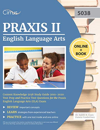 Praxis II English Language Arts Content Knowledge 5038 Study Guide 2019-2020: Test Prep and Practice Test Questions for the Praxis English Language Arts (ELA) Exam
