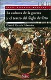 La cultura de la guerra en el teatro del Siglo de Oro (Serie historia Moderna)