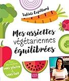 Mes assiettes végétariennes équilibrées : Avec des recettes sans gluten et sans lait