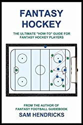Fantasy Hockey: The Ultimate How-To Guide for Fantasy Hockey Players by Sam Hendricks (2011-12-05)