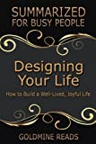 DESIGNING YOUR LIFE: Summarized for Busy People: How to Build a Well-Lived, Joyful Life: Based on the Book by Bill Burnett & Dave Evans