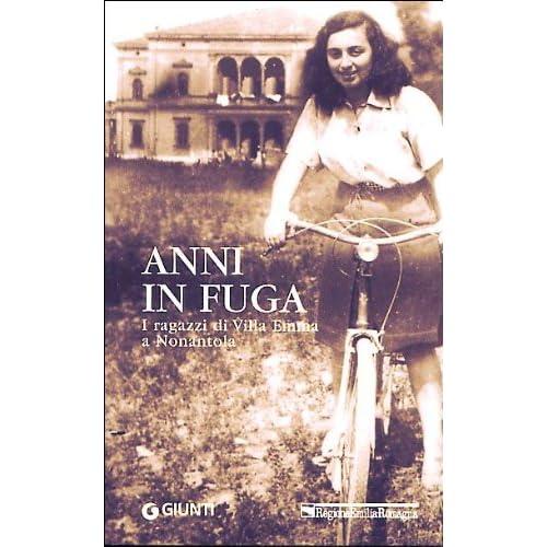 Anni In Fuga. I Ragazzi Di Villa Emma A Nonantola