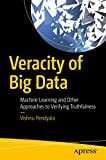 Veracity of Big Data: Machine Learning and Other Approaches to Verifying Truthfulness