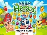 Farm Heroes Saga: The Fun and Easy Player's Guide 2014 For Tablet Version & PC to Play Farm Heroes Saga Game-How To Install, Free Tips, Tricks and Hints!! (English Edition)