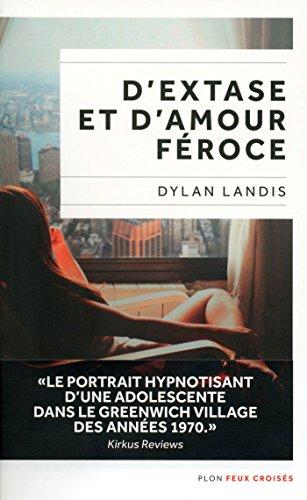 Dylan Landis - D'extase et d'amour féroce (Rentrée Littéraire 2016)