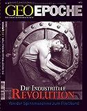 GEO Epoche 30/08: Die Industrielle Revolution -  Von der Spinnmaschine zum Fließband