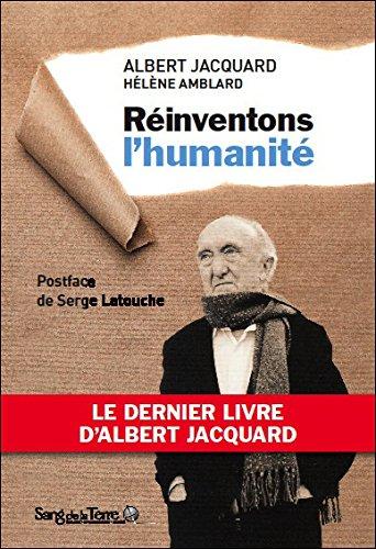 Rinventons l'humanit - Le dernier livre d'Albert Jacquard