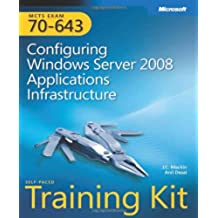 MCTS Self-Paced Training Kit (Exam 70-643): Configuring Windows Server 2008 Applications Infrastructure, Book/CD Package Hardback