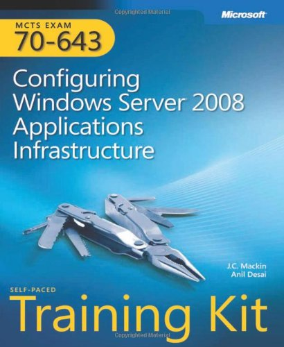 MCTS Self-Paced Training Kit (Exam 70-643): Configuring Windows Server® 2008 Applications Infrastructure (PRO-Certification) por J.C. Mackin