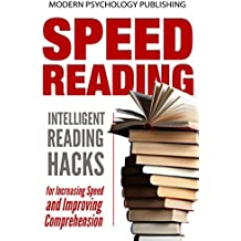Speed Reading: Intelligent Reading Hacks for Increasing Speed and Improving Comprehension (English Edition)
