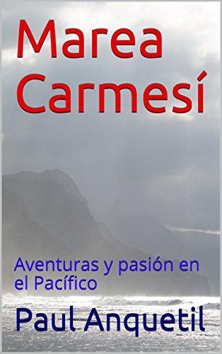 Marea Carmesí: Aventuras y pasión en el Pacífico (La Golondrina. nº 2) por Paul Anquetil