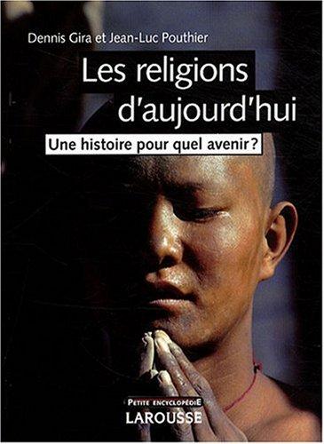 Les religions d'aujourd'hui : Une histoire pour quel avenir ?