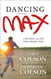 Dancing with Max: A Mother and Son Who Broke Free by Colson, Emily(Author)Hardcover