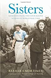 Sisters: Extraordinary true-life stories from nurses in world war two by Mortimer, Barbara (2012) Hardcover